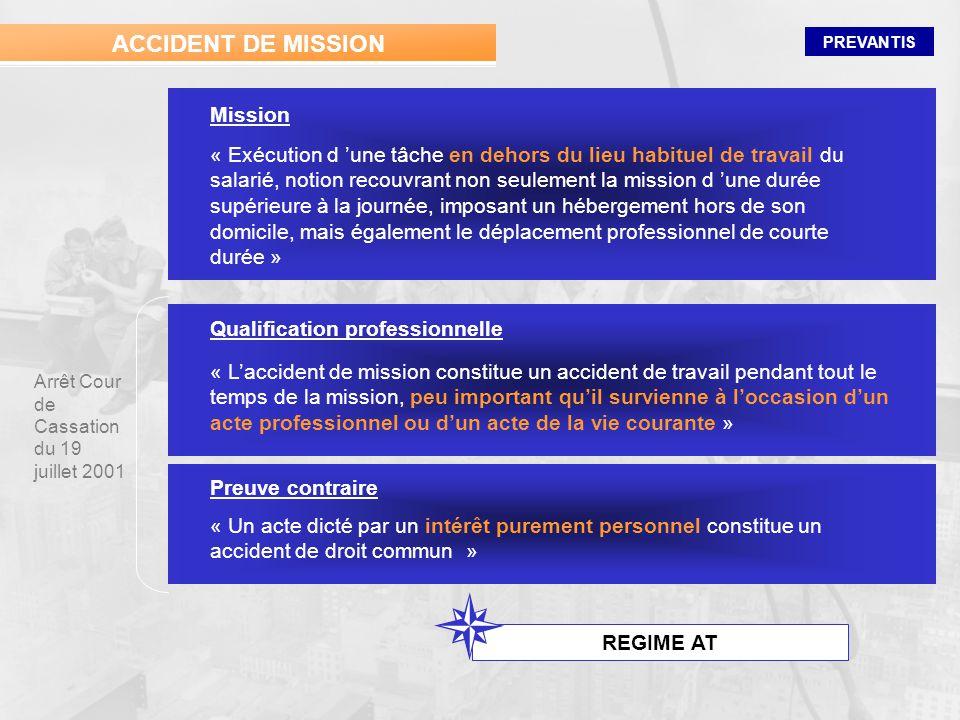 PREVANTIS ACCIDENT DE MISSION « Exécution d une tâche en dehors du lieu habituel de travail du salarié, notion recouvrant non seulement la mission d u