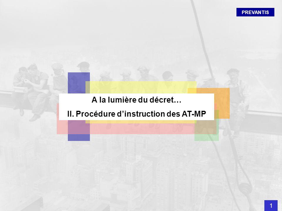 PREVANTIS A la lumière du décret… II. Procédure dinstruction des AT-MP 1