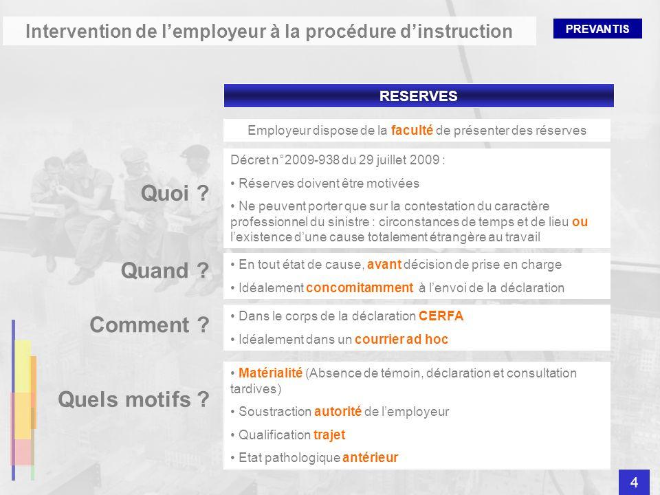 PREVANTIS Intervention de lemployeur à la procédure dinstruction RESERVES Employeur dispose de la faculté de présenter des réserves Décret n°2009-938