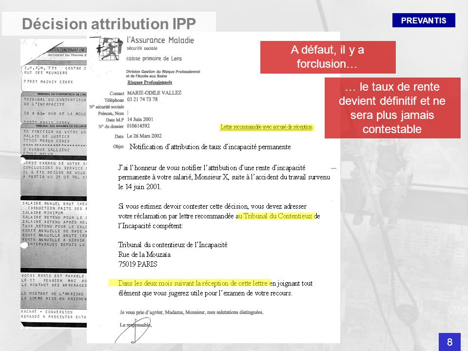 PREVANTIS Décision attribution IPP … le taux de rente devient définitif et ne sera plus jamais contestable A défaut, il y a forclusion… 8