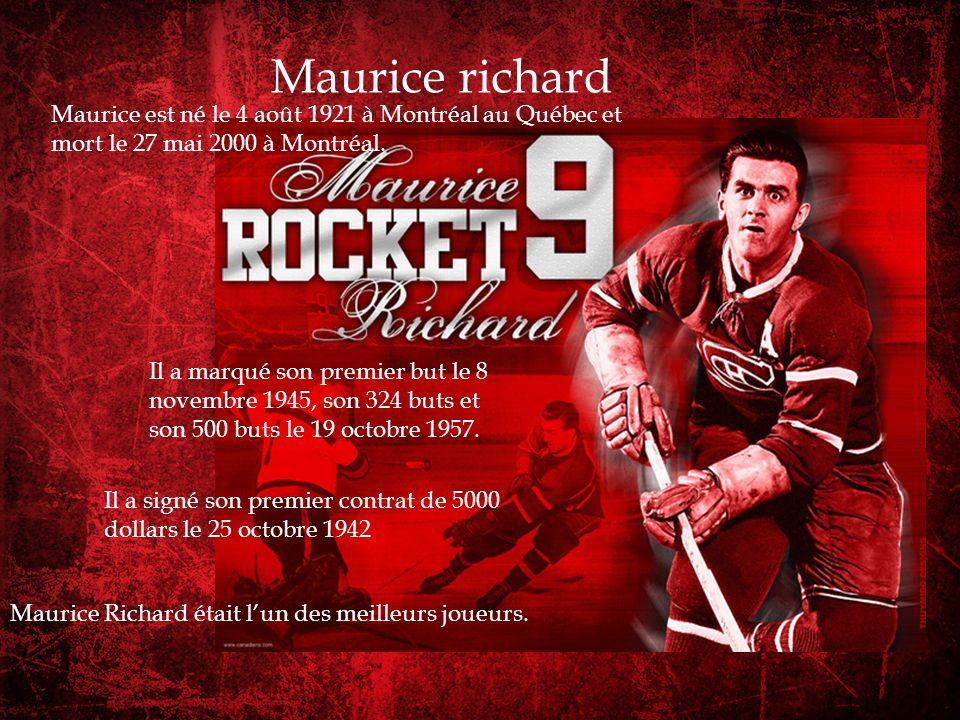 Maurice richard Maurice Richard était lun des meilleurs joueurs. Maurice est né le 4 août 1921 à Montréal au Québec et mort le 27 mai 2000 à Montréal.
