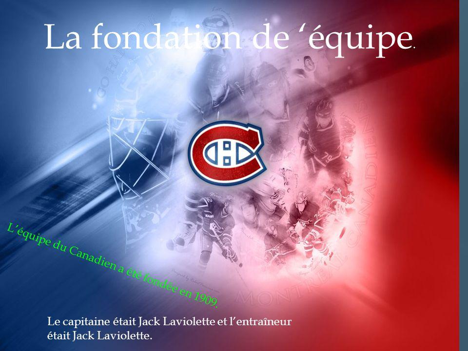 Léquipe du Canadien a été fondée en 1909. La fondation de équipe. Le capitaine était Jack Laviolette et lentraîneur était Jack Laviolette.