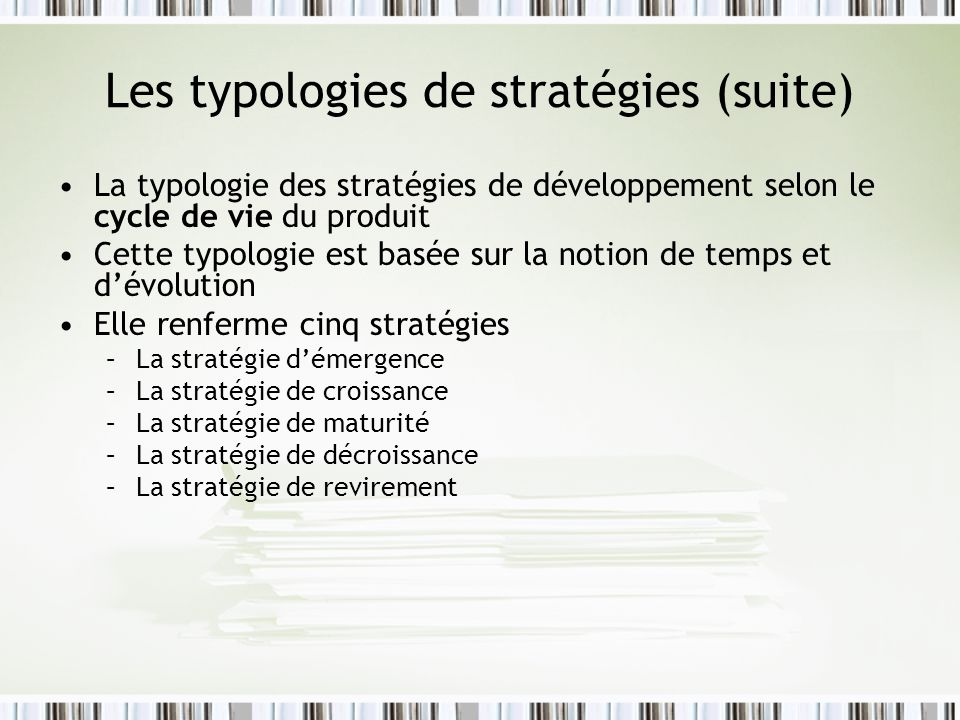 Les typologies de stratégies (suite) La typologie des stratégies de développement selon le cycle de vie du produit Cette typologie est basée sur la no