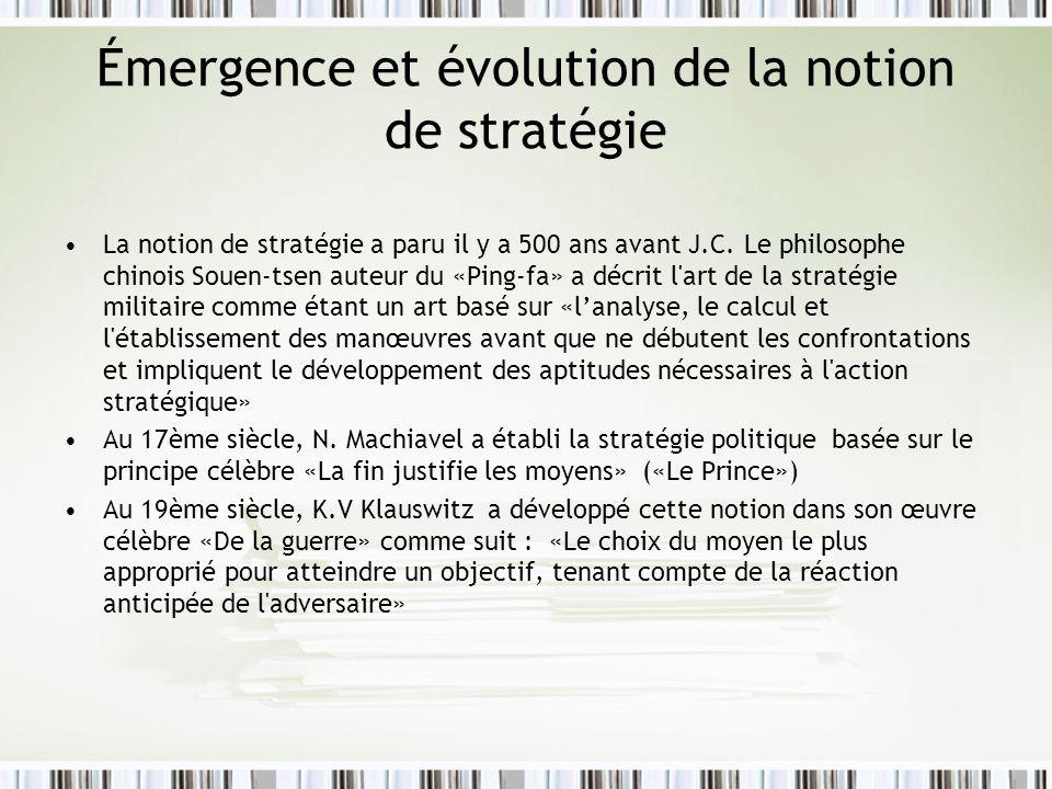 Émergence et évolution de la notion de stratégie La notion de stratégie a paru il y a 500 ans avant J.C. Le philosophe chinois Souen-tsen auteur du «P