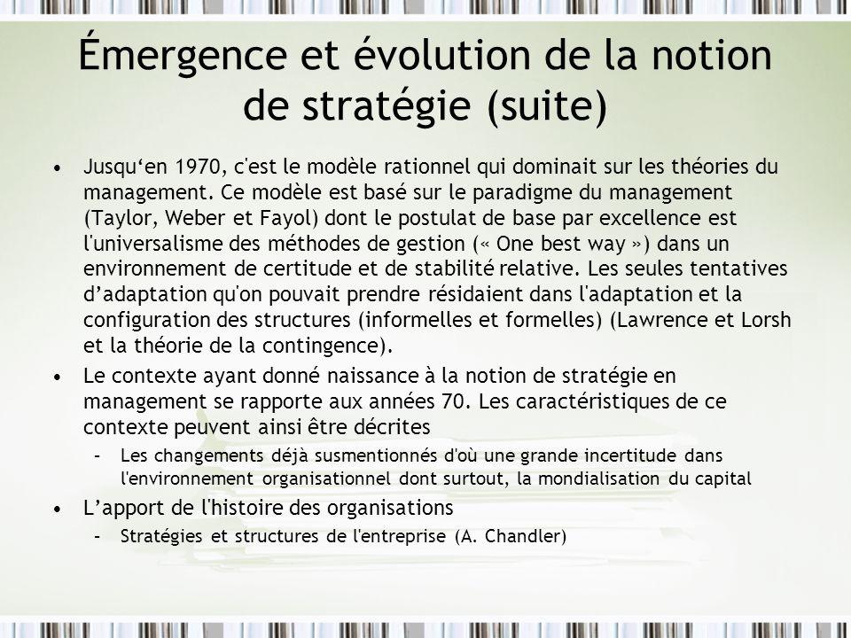 Émergence et évolution de la notion de stratégie (suite) Jusquen 1970, c'est le modèle rationnel qui dominait sur les théories du management. Ce modèl