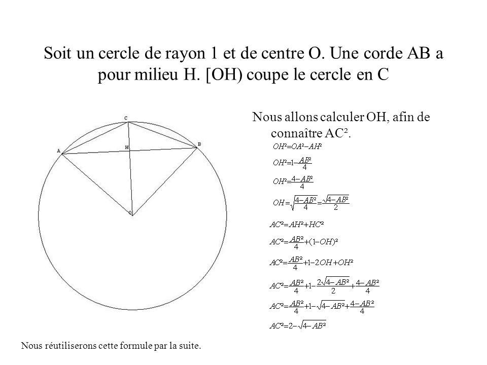 Soit un cercle de rayon 1 et de centre O. Une corde AB a pour milieu H. [OH) coupe le cercle en C Nous allons calculer OH, afin de connaître AC². Nous