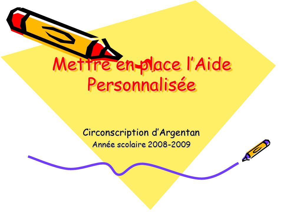 Mettre en place lAide Personnalisée Circonscription dArgentan Année scolaire 2008-2009