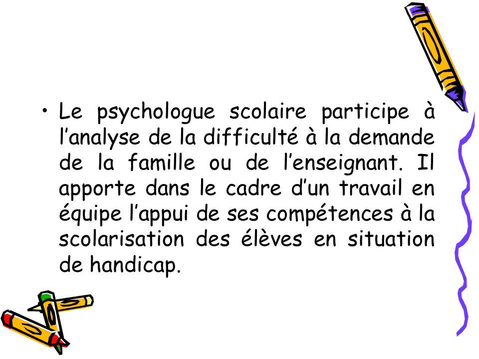 Le psychologue scolaire participe à lanalyse de la difficulté à la demande de la famille ou de lenseignant.