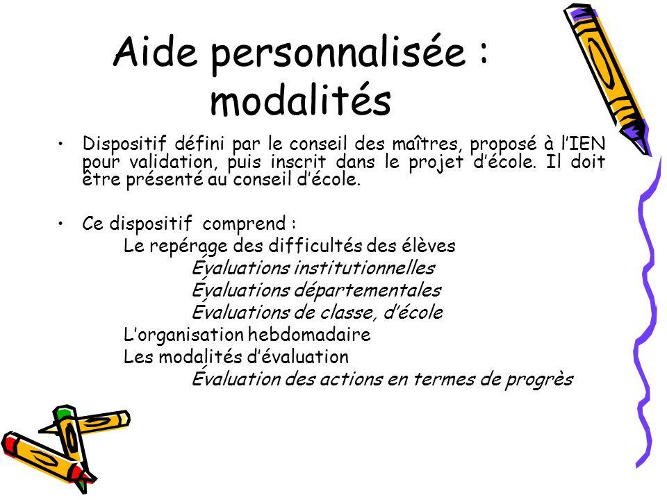Aide personnalisée : modalités Dispositif défini par le conseil des maîtres, proposé à lIEN pour validation, puis inscrit dans le projet décole.