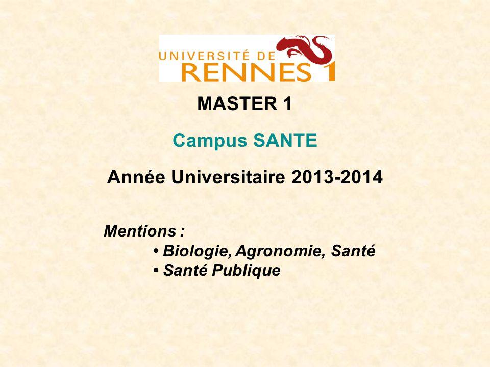 MASTER 1 Campus SANTE Année Universitaire 2013-2014 Mentions : Biologie, Agronomie, Santé Santé Publique