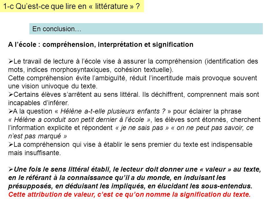 1-c Quest-ce que lire en « littérature » ? En conclusion… A lécole : compréhension, interprétation et signification Le travail de lecture à lécole vis