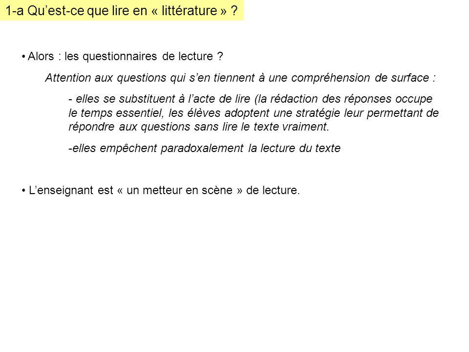 1-a Quest-ce que lire en « littérature » ? Alors : les questionnaires de lecture ? Attention aux questions qui sen tiennent à une compréhension de sur