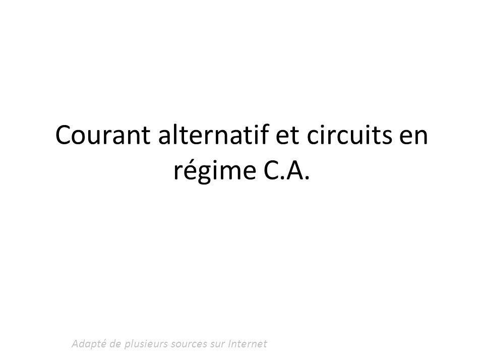 Courant alternatif et circuits en régime C.A. Adapté de plusieurs sources sur Internet