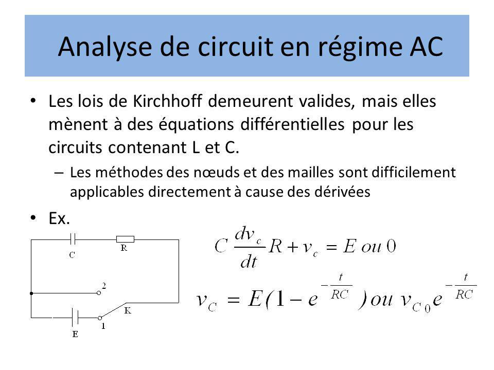 Analyse de circuit en régime AC Les lois de Kirchhoff demeurent valides, mais elles mènent à des équations différentielles pour les circuits contenant