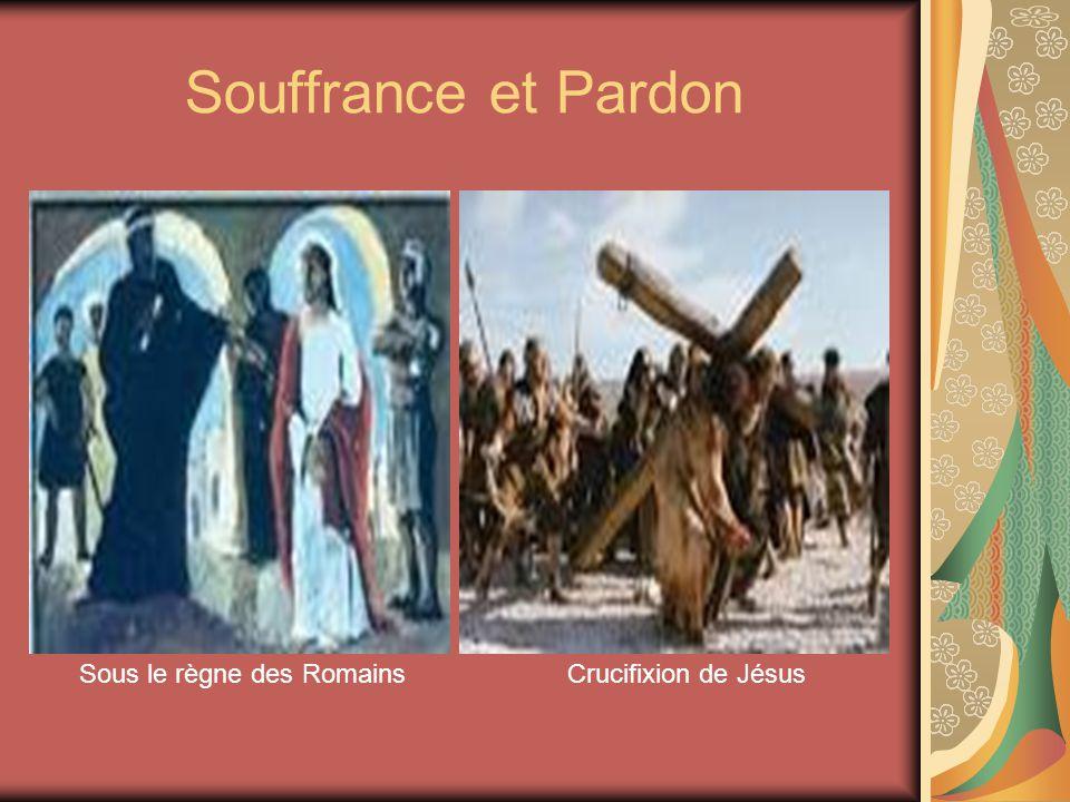 Souffrance et Pardon Sous le règne des Romains Crucifixion de Jésus