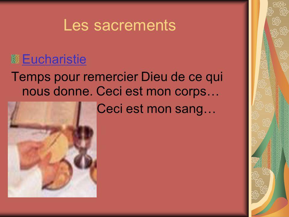 Les sacrements Eucharistie Temps pour remercier Dieu de ce qui nous donne.