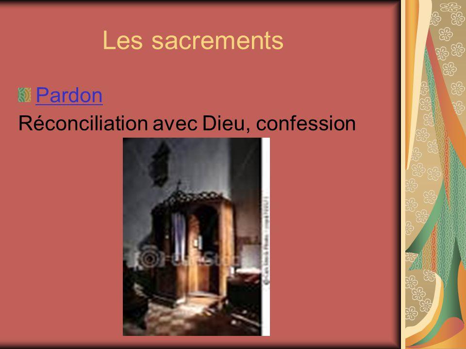 Les sacrements Pardon Réconciliation avec Dieu, confession