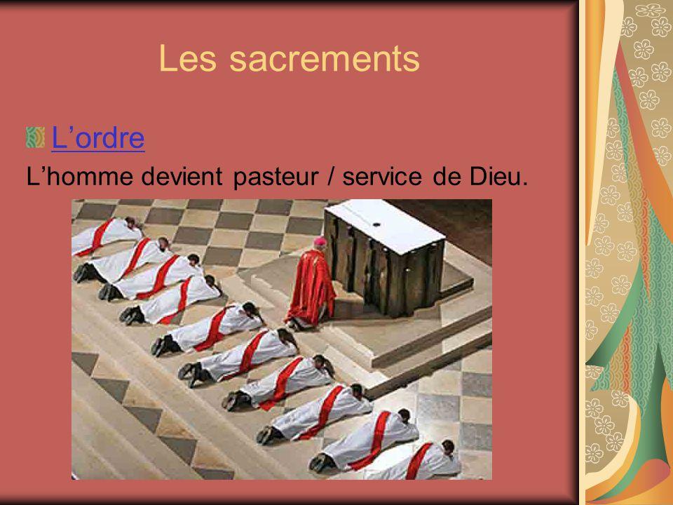 Les sacrements Lordre Lhomme devient pasteur / service de Dieu.