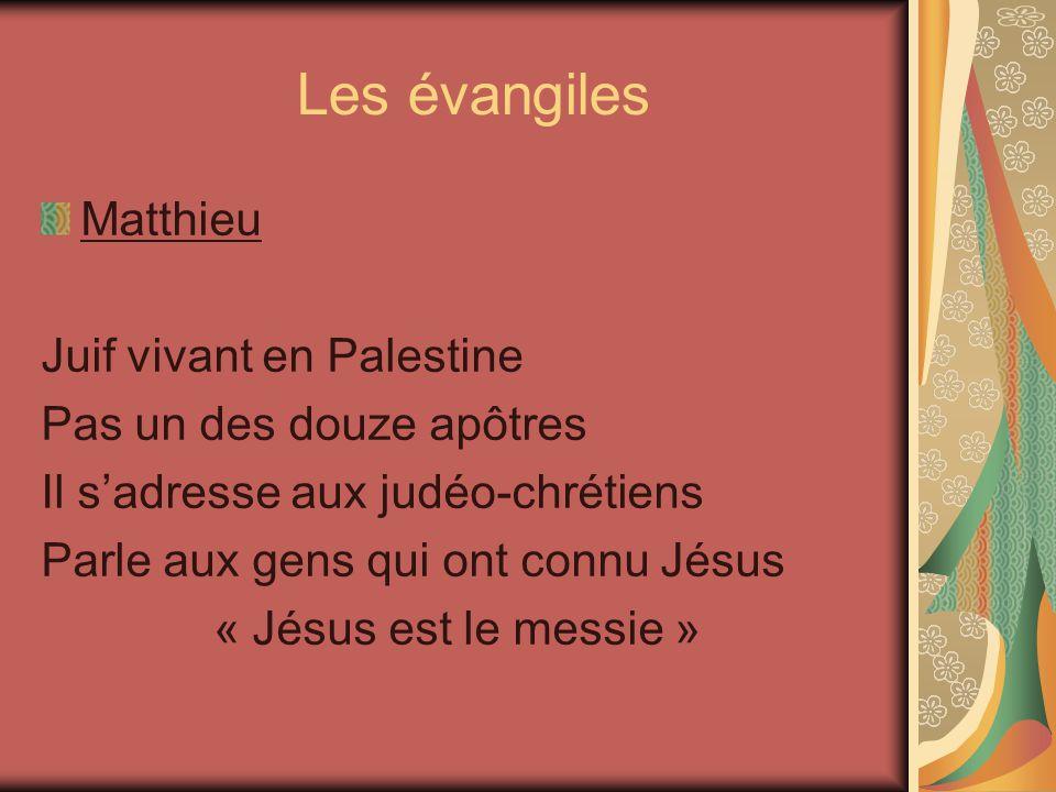 Les évangiles Matthieu Juif vivant en Palestine Pas un des douze apôtres Il sadresse aux judéo-chrétiens Parle aux gens qui ont connu Jésus « Jésus est le messie »
