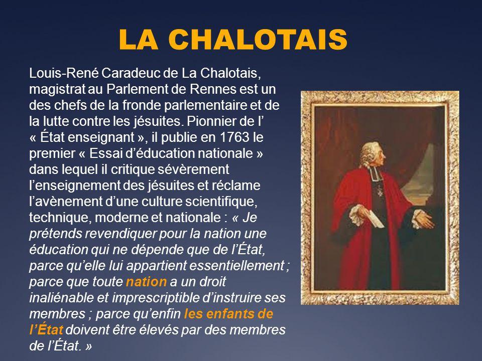 LA CHALOTAIS Louis-René Caradeuc de La Chalotais, magistrat au Parlement de Rennes est un des chefs de la fronde parlementaire et de la lutte contre les jésuites.