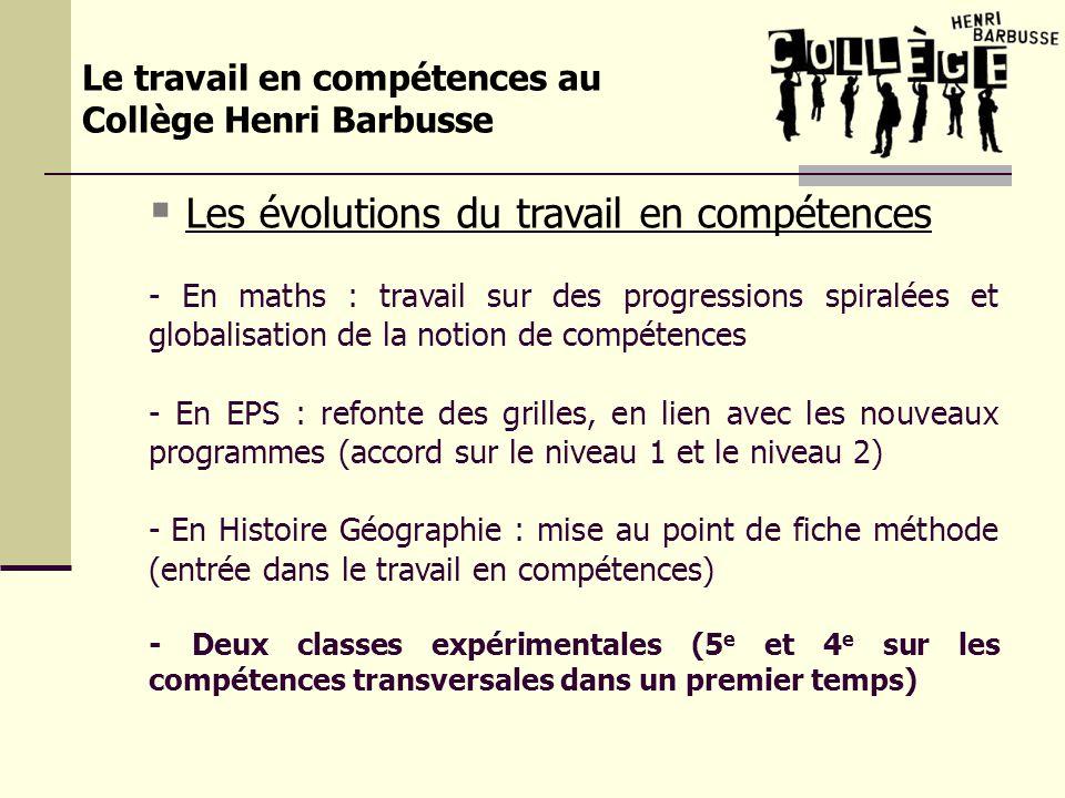 Le travail en compétences au Collège Henri Barbusse Les évolutions du travail en compétences - En maths : travail sur des progressions spiralées et gl