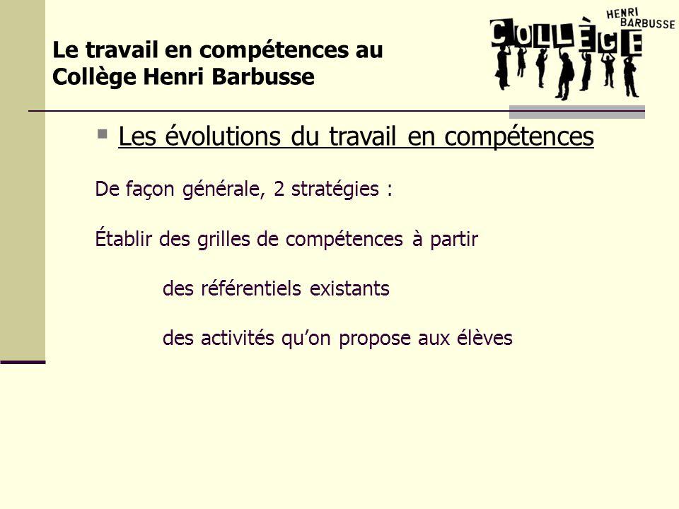 Le travail en compétences au Collège Henri Barbusse Les évolutions du travail en compétences De façon générale, 2 stratégies : Établir des grilles de
