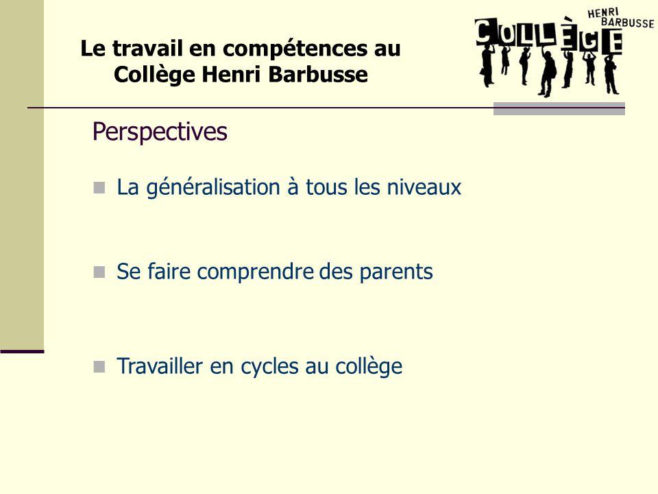 Perspectives La généralisation à tous les niveaux Se faire comprendre des parents Travailler en cycles au collège Le travail en compétences au Collège