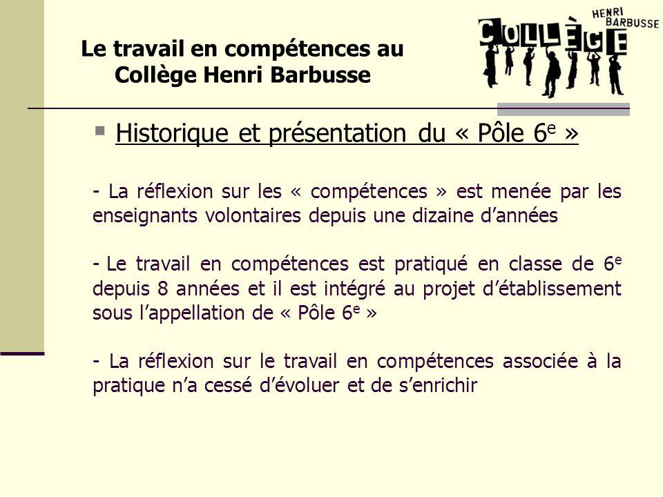 Historique et présentation du « Pôle 6 e » - La réflexion sur les « compétences » est menée par les enseignants volontaires depuis une dizaine dannées