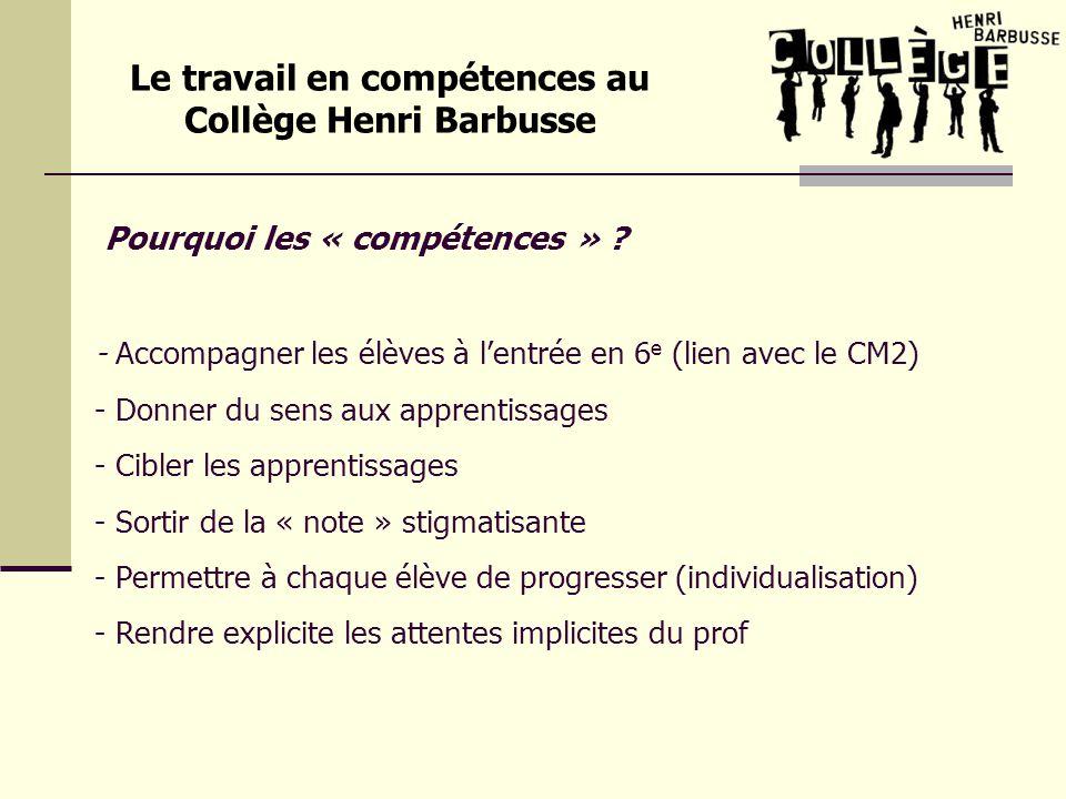 Les compétences en classe - L « évaluation en compétences » (question de la note) et le « travail en compétences » - Développement de pratiques communes : - lauto-évaluation, - le tutorat, - la remédiation (compétence non acquise) Le travail en compétences au Collège Henri Barbusse