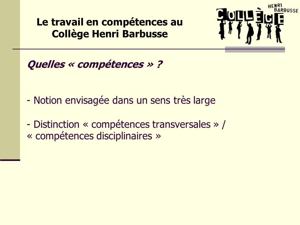 Quelles « compétences » ? - Notion envisagée dans un sens très large - Distinction « compétences transversales » / « compétences disciplinaires » Le t