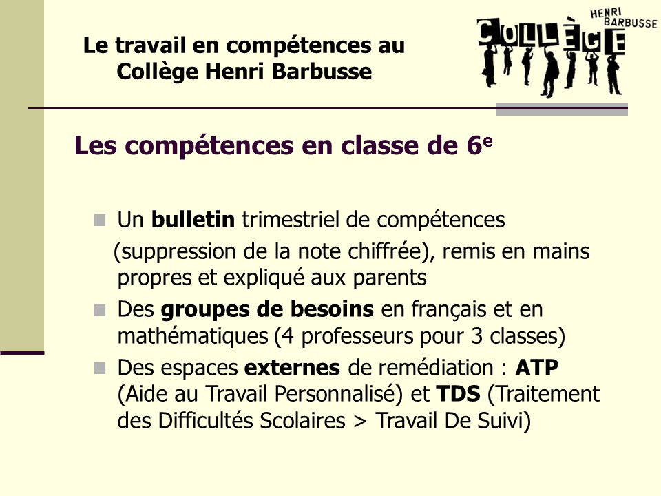 Lévaluation par compétences 4 niveaux dacquisition : A = Acquis P = Presque Acquis D = Début dAcquisition N = Non Acquis Le travail en compétences au Collège Henri Barbusse