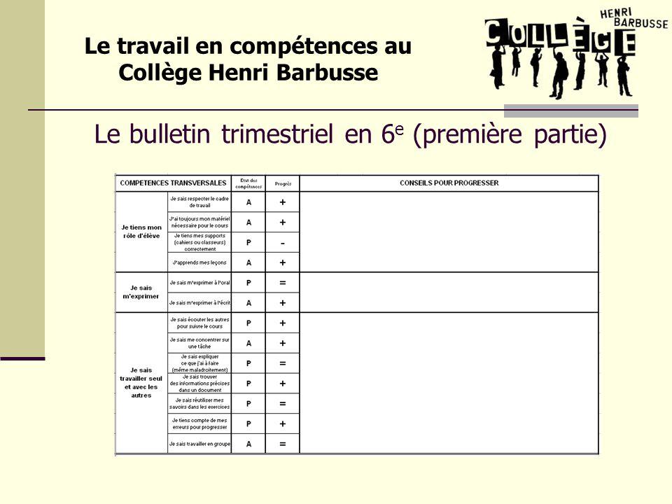 Le bulletin trimestriel en 6 e (première partie) Le travail en compétences au Collège Henri Barbusse