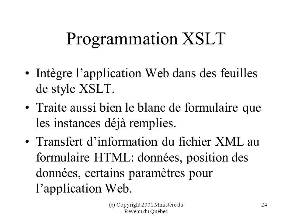 (c) Copyright 2001 Ministère du Revenu du Québec 24 Programmation XSLT Intègre lapplication Web dans des feuilles de style XSLT.