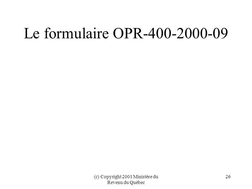 (c) Copyright 2001 Ministère du Revenu du Québec 26 Le formulaire OPR-400-2000-09