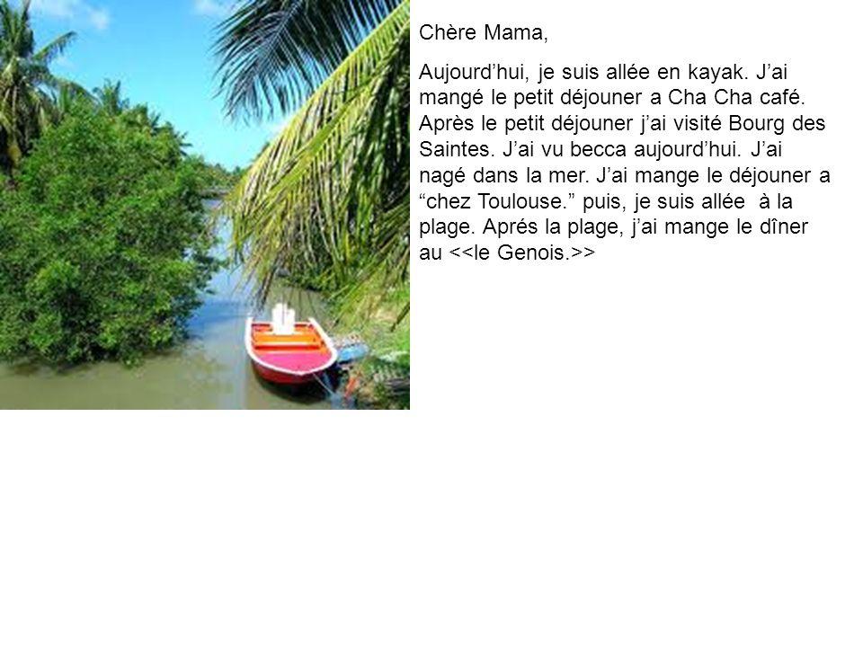 Chère Mama, Aujourdhui, je suis allée en kayak. Jai mangé le petit déjouner a Cha Cha café.