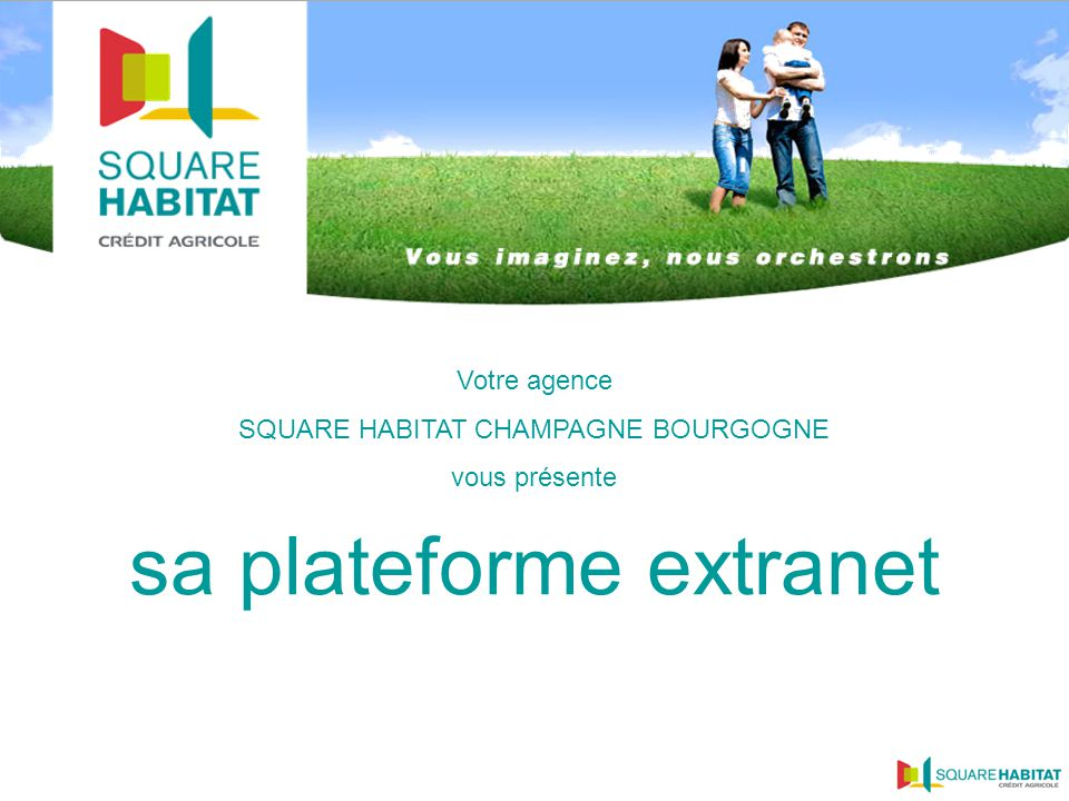 Votre agence SQUARE HABITAT CHAMPAGNE BOURGOGNE vous présente sa plateforme extranet