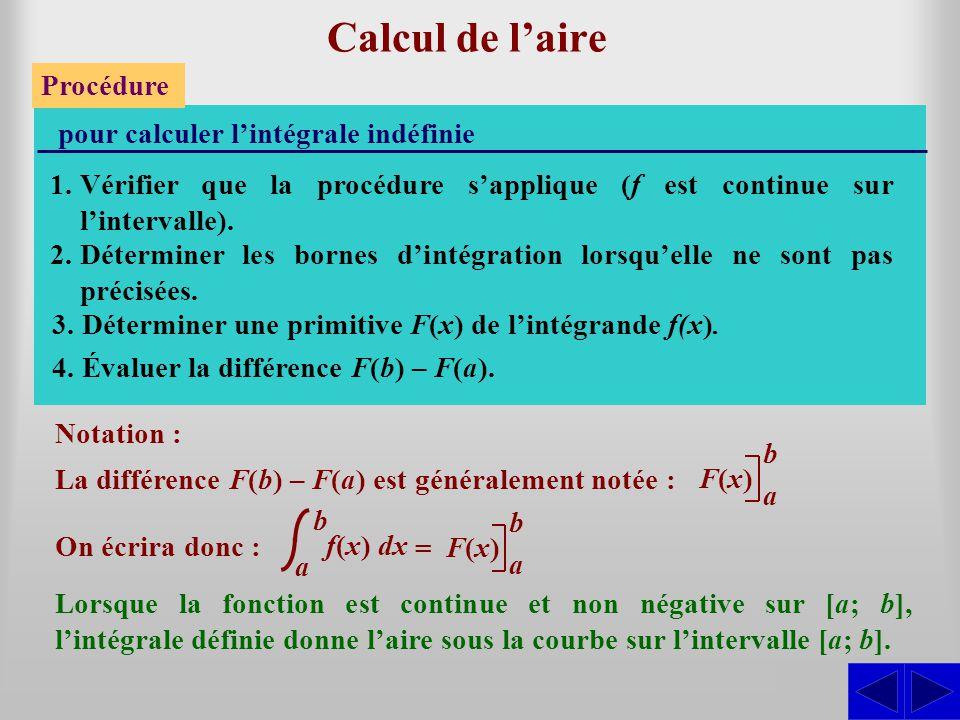 Calcul de laire Procédure pour calculer lintégrale indéfinie 2.Déterminer les bornes dintégration lorsquelle ne sont pas précisées. 3.Déterminer une p