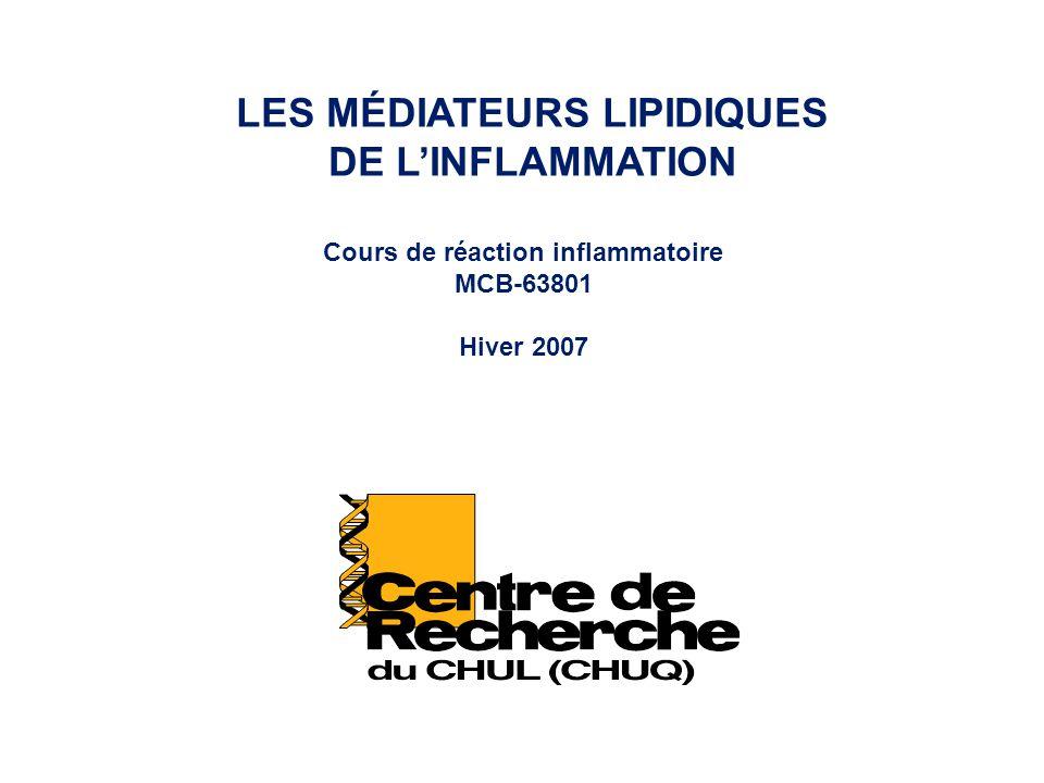 LES MÉDIATEURS LIPIDIQUES DE LINFLAMMATION Cours de réaction inflammatoire MCB-63801 Hiver 2007
