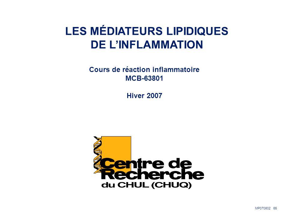 MP070802 65 LES MÉDIATEURS LIPIDIQUES DE LINFLAMMATION Cours de réaction inflammatoire MCB-63801 Hiver 2007