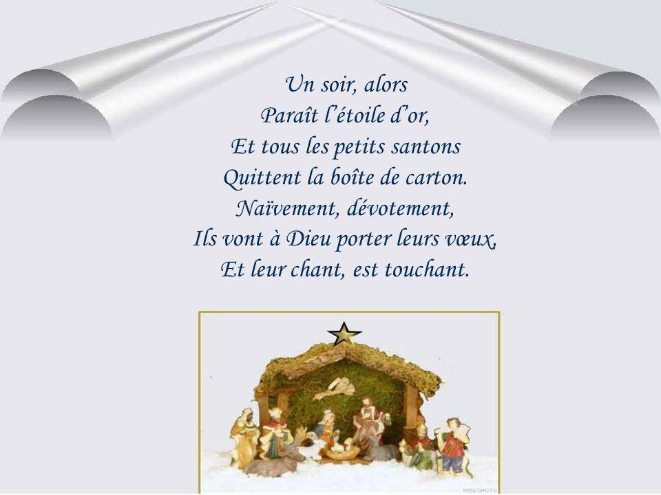 Dans une boite en carton Sommeillent les petits santons. Le berger, le rémouleur, Et lenfant Jésus Rédempteur. Le ravi qui le vit est toujours ravi. L