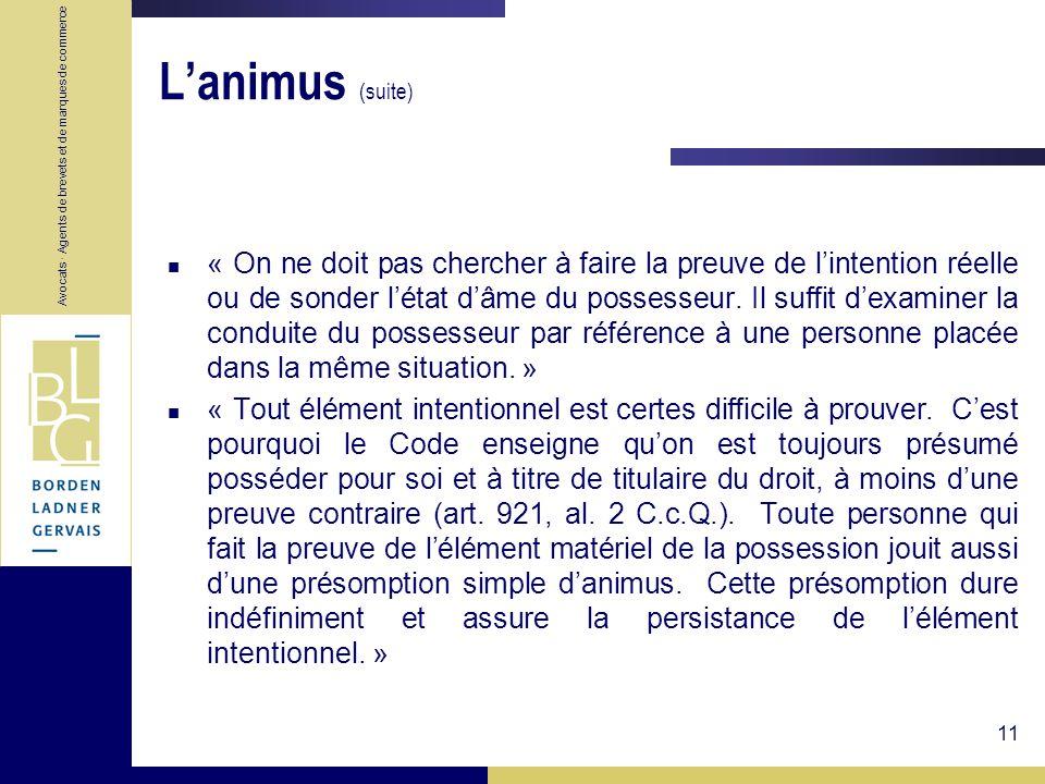 Avocats · Agents de brevets et de marques de commerce 11 Lanimus (suite) « On ne doit pas chercher à faire la preuve de lintention réelle ou de sonder