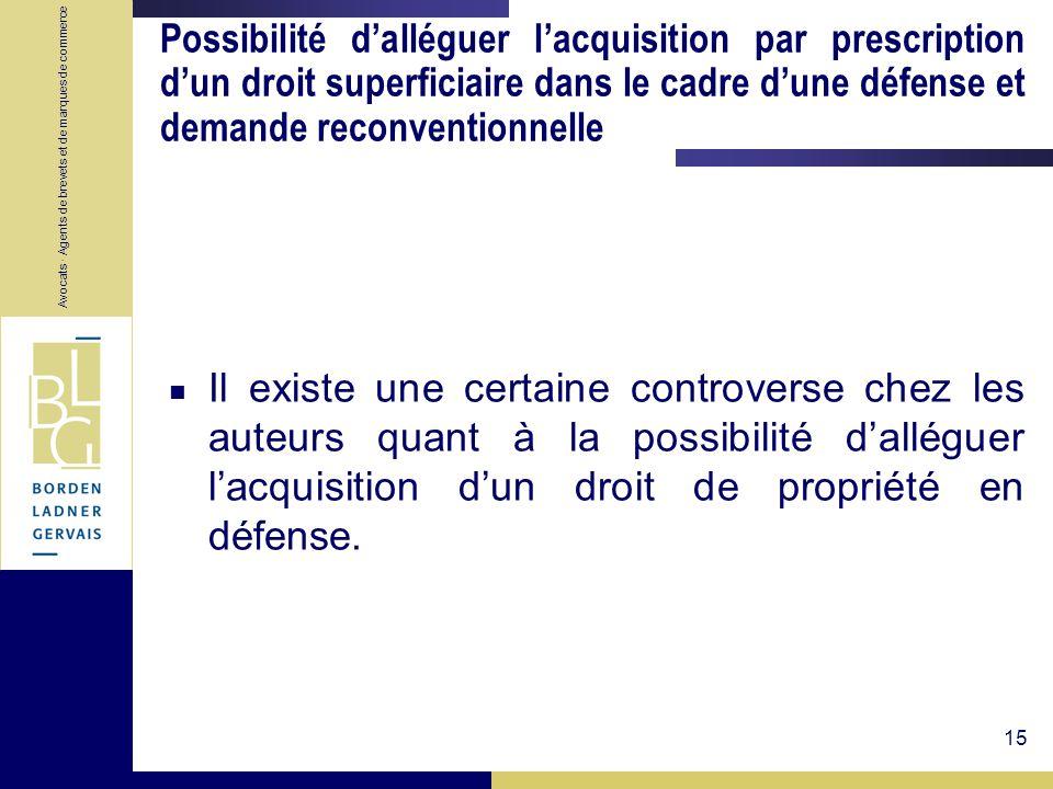 Avocats · Agents de brevets et de marques de commerce 15 Possibilité dalléguer lacquisition par prescription dun droit superficiaire dans le cadre dun