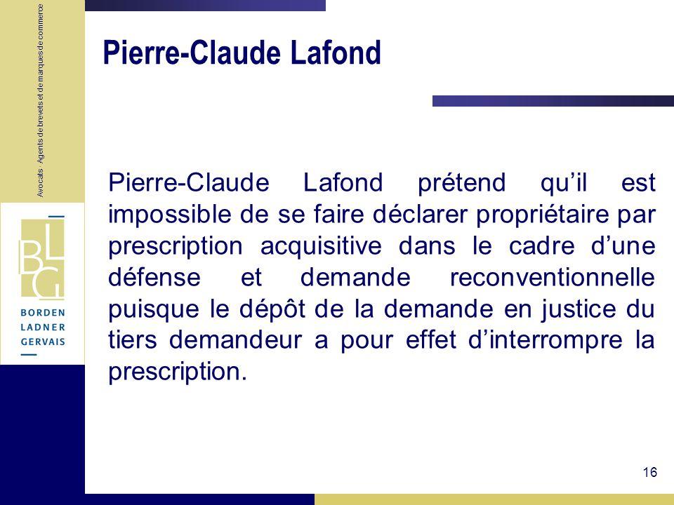 Avocats · Agents de brevets et de marques de commerce 16 Pierre-Claude Lafond Pierre-Claude Lafond prétend quil est impossible de se faire déclarer pr