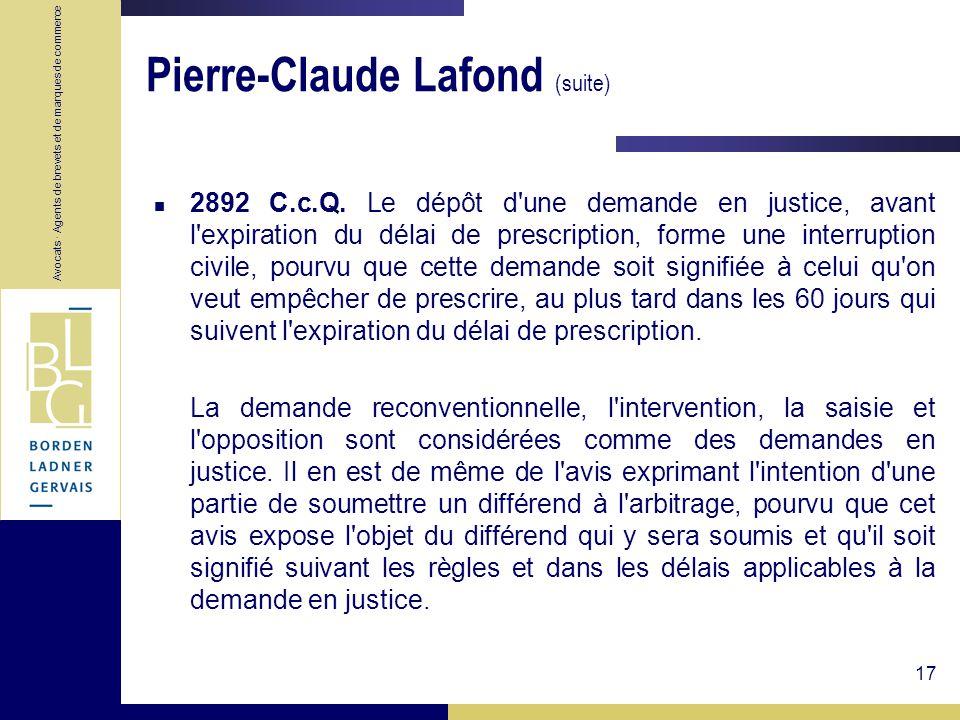 Avocats · Agents de brevets et de marques de commerce 17 Pierre-Claude Lafond (suite) 2892 C.c.Q. Le dépôt d'une demande en justice, avant l'expiratio