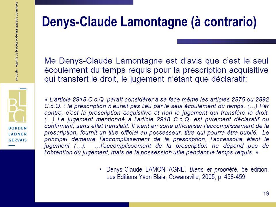 Avocats · Agents de brevets et de marques de commerce 19 Denys-Claude Lamontagne (à contrario) Me Denys-Claude Lamontagne est davis que cest le seul é