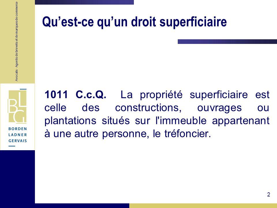 Avocats · Agents de brevets et de marques de commerce 2 Quest-ce quun droit superficiaire 1011 C.c.Q. La propriété superficiaire est celle des constru