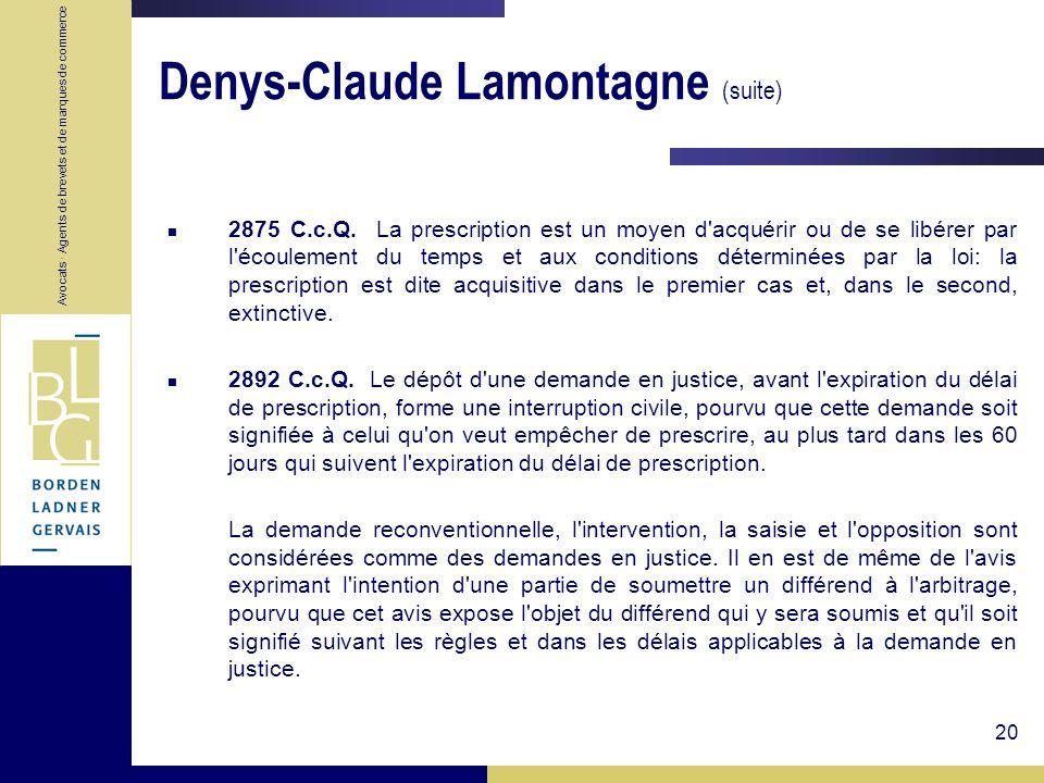 Avocats · Agents de brevets et de marques de commerce 20 Denys-Claude Lamontagne (suite) 2875 C.c.Q. La prescription est un moyen d'acquérir ou de se