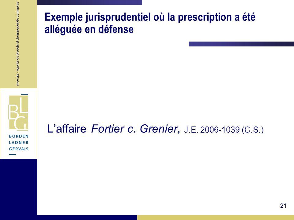 Avocats · Agents de brevets et de marques de commerce 21 Exemple jurisprudentiel où la prescription a été alléguée en défense Laffaire Fortier c. Gren