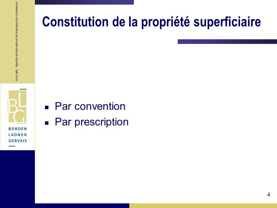 Avocats · Agents de brevets et de marques de commerce 4 Constitution de la propriété superficiaire Par convention Par prescription