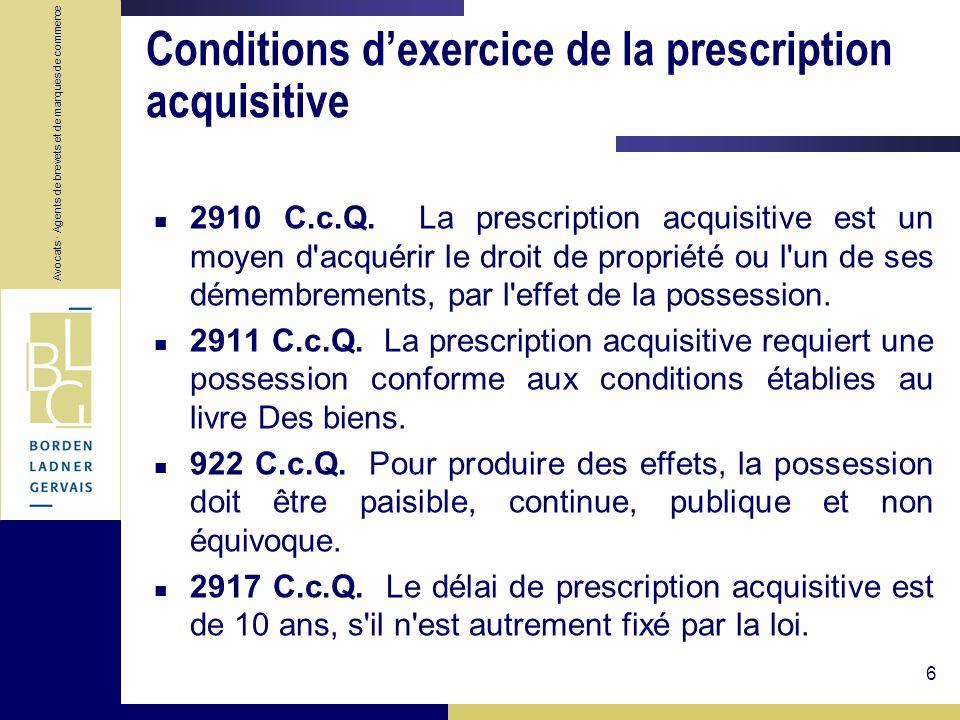 Avocats · Agents de brevets et de marques de commerce 6 Conditions dexercice de la prescription acquisitive 2910 C.c.Q. La prescription acquisitive es